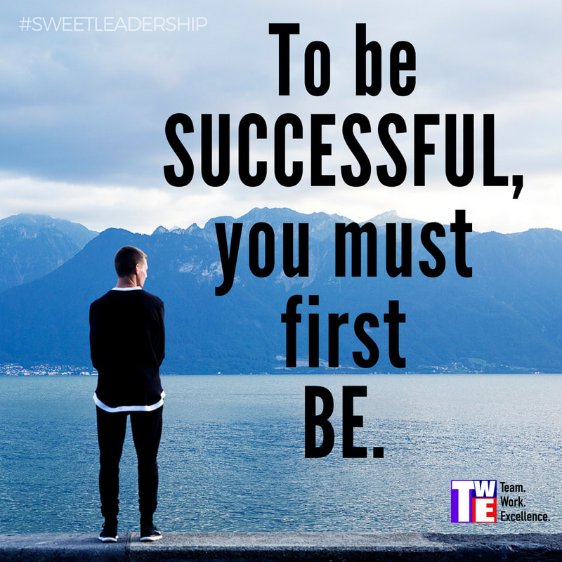 To be successful, you must first be.